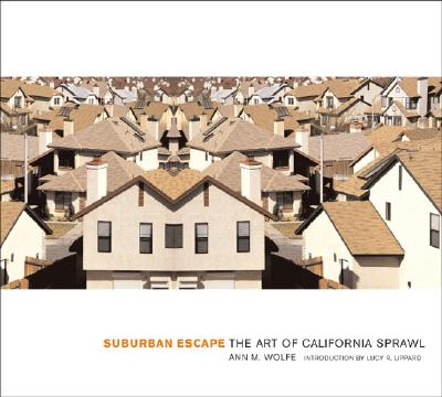 Suburban Escape: The Art of California Sprawl - Wolfe, Ann M, and Lippard, Lucy R (Introduction by)