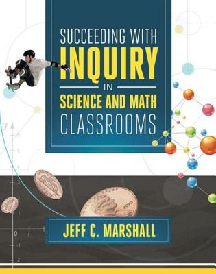Succeeding with Inquiry in Science and Math Classrooms - Marshall, Jeff C