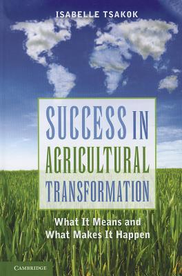 Success in Agricultural Transformation: What  It Means and What Makes It Happen - Tsakok, Isabelle