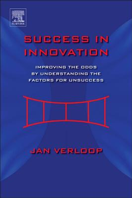 Success in Innovation: Improving the Odds by Understanding the Factors for Unsuccess - Verloop, Jan