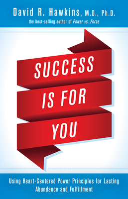 Success Is for You: Using Heart-Centered Power Principles for Lasting Abundance and Fulfillment - Hawkins, David R