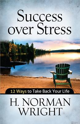 Success Over Stress: 12 Ways to Take Back Your Life - Wright, Norman