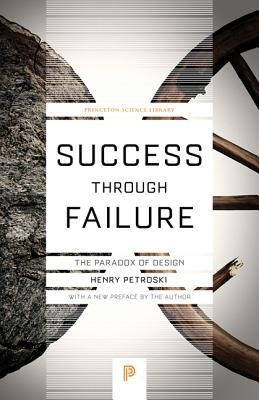 Success Through Failure: The Paradox of Design - Petroski, Henry (Preface by)