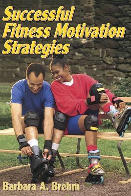 Successful Fitness Motivation Strategies - Brehm, Barbara, Edd