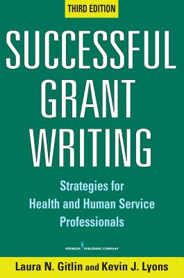 Successful Grant Writing: Strategies for Health and Human Service Professionals - Gitlin, Laura N, PhD, and Lyons, Kevin J, PhD