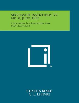 Successful Inventions, V2, No. 8, June, 1937: A Magazine for Inventors and Manufacturers - Beard, Charles (Editor), and Lefevre, G L (Editor)