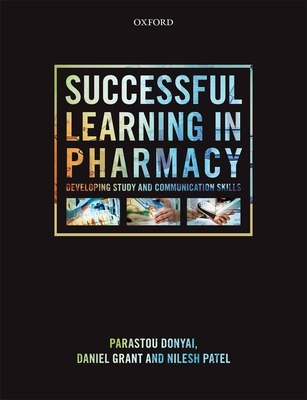 Successful Learning in Pharmacy: Developing study and communication skills - Donyai, Parastou, and Grant, Daniel, and Patel, Nilesh