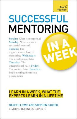 Successful Mentoring in a Week: Teach Yourself - Lewis, Gareth, and Carter, Stephen