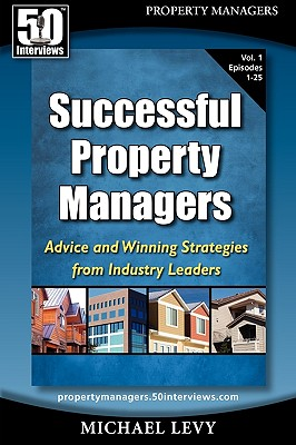 Successful Property Managers: Advice and Winning Strategies from Industry Leaders (Vol. 1) - Levy, Michael