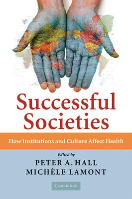 Successful Societies: How Institutions and Culture Affect Health - Hall, Peter a (Editor), and Lamont, Michele (Editor)