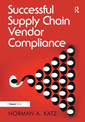 Successful Supply Chain Vendor Compliance - Katz, Norman A.