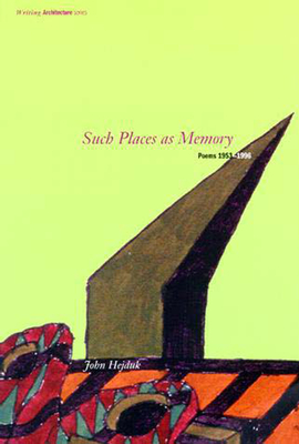 Such Places as Memory: Poems 1953-1996 - Hejduk, John
