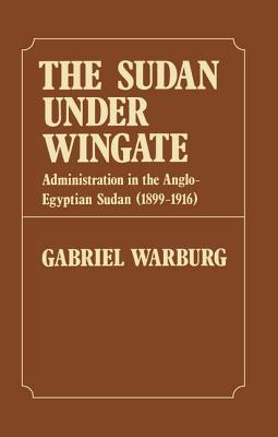 Sudan Under Wingate: Administration in the Anglo-Egyptian Sudan (1899-1916) - Warburg, Gabriel