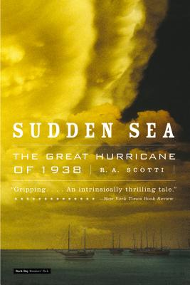 Sudden Sea: The Great Hurricane of 1938 - Scotti, R A