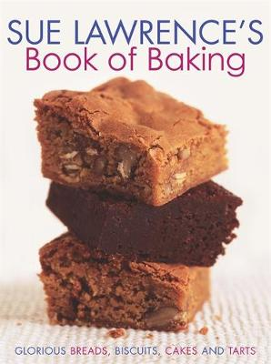 Sue Lawrence's Book of Baking: Glorious Breads, Biscuits, Cakes and Tarts - Lawrence, Sue