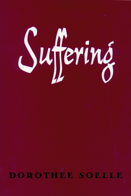 Suffering - Soelle, Dorothee, and Kalin, Everett R (Translated by)