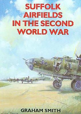 Suffolk Airfields in the Second World War - Smith, Graham
