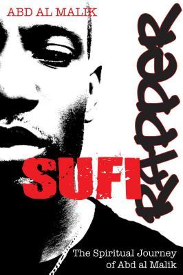 Sufi Rapper: The Spiritual Journey of Abd Al Malik - Malik, Abd Al
