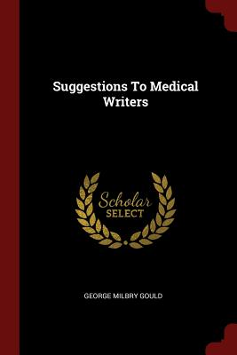 Suggestions to Medical Writers - Gould, George Milbry