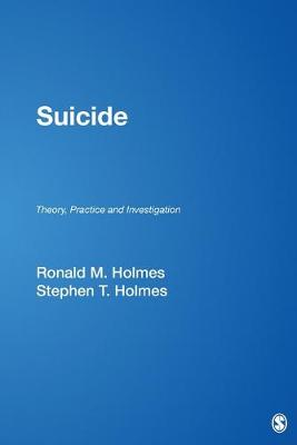 Suicide: Theory, Practice and Investigation - Holmes, Ronald M, Dr., and Holmes, Stephen T