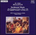 Sullivan: Incidental Music - The Merchant of Venice; Henry VIII; Etc.