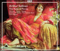 Sullivan: The Rose of Persia - Alison Roddy (vocals); Claire Henry (vocals); Claire Pendleton (vocals); Ian Caddy (vocals); Ivan Sharpe (vocals);...