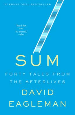 Sum: Forty Tales from the Afterlives - Eagleman, David