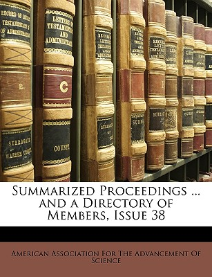 Summarized Proceedings ... and a Directory of Members, Issue 38 - American Association for the Advancement, Association For the Advancement (Creator)