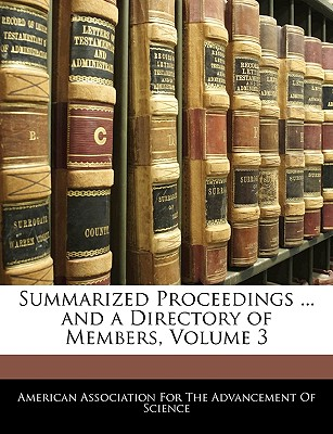Summarized Proceedings ... and a Directory of Members, Volume 3 - American Association for the Advancement, Association For the Advancement (Creator)