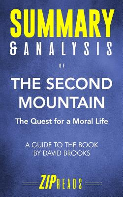 Summary & Analysis of The Second Mountain: The Quest for a Moral Life - A Guide to the Book by David Brooks - Zip Reads