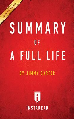 Summary of a Full Life: By Jimmy Carter Includes Analysis - Summaries, Instaread