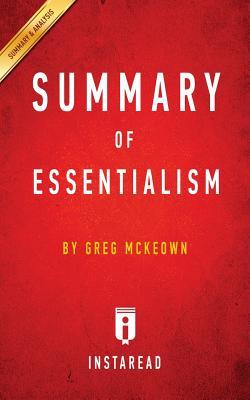 Summary of Essentialism: By Greg McKeown Includes Analysis - Summaries, Instaread