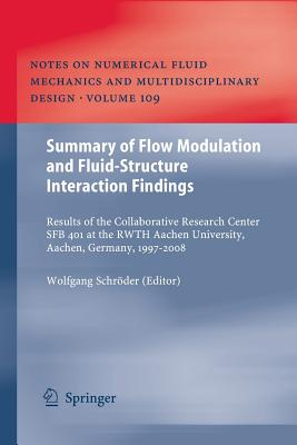 Summary of Flow Modulation and Fluid-Structure Interaction Findings: Results of the Collaborative Research Center SFB 401 at the RWTH Aachen University, Aachen, Germany, 1997-2008 - Schroder, Wolfgang (Editor)