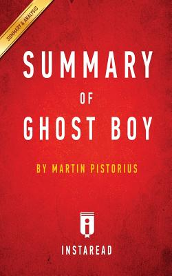Summary of Ghost Boy: By Martin Pistorius Includes Analysis - Summaries, Instaread