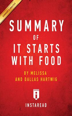 Summary of It Starts with Food: By Melissa and Dallas Hartwig - Includes Analysis - Summaries, Instaread