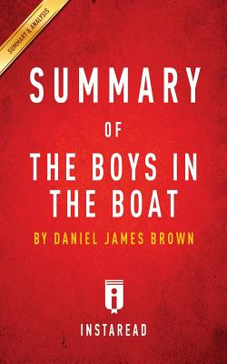 Summary of the Boys in the Boat: By Daniel James Brown Includes Analysis - Summaries, Instaread