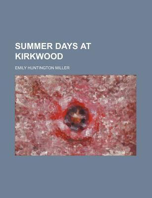 Summer Days at Kirkwood - Miller, Emily Huntington