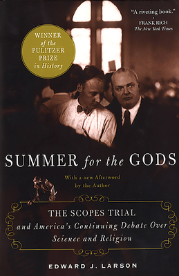 Summer for the Gods: The Scopes Trial and America's Continuing Debate Over Science and Religion - Larson, Edward J, J.D., PH.D.
