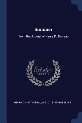 Summer: From the Journal of Henry D. Thoreau - Thoreau, Henry David, and Blake, H G O 1816?-1898