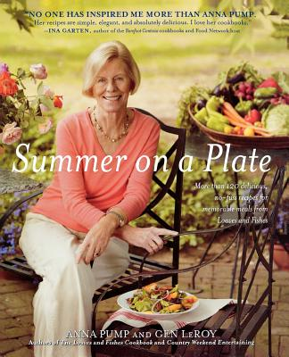 Summer on a Plate: More Than 120 Delicious, No-Fuss Recipes for Memorable Meals from Loaves and Fishes - Pump, Anna, and LeRoy, Gen, and Richardson, Alan (Photographer)