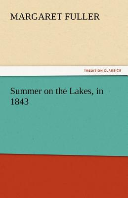 Summer on the Lakes, in 1843 - Fuller, Margaret