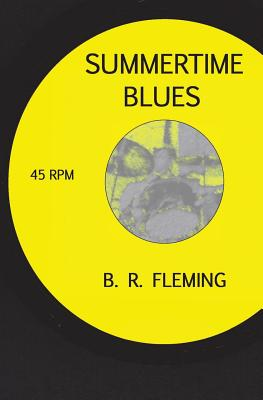 Summertime Blues - Fleming, B R, and Malone, Murdock (Editor), and Fleming, Jeremy (Designer)