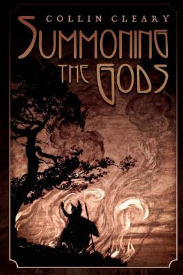 Summoning the Gods - Cleary, Collin, and Collin, Cleary, and Johnson, Greg (Editor)