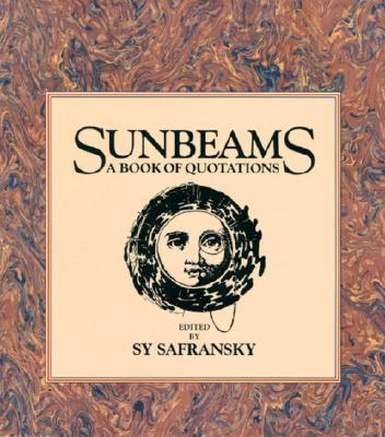Sunbeams: Sages, Saints and Lovers Celebrate the Human Heart - Safransky, Sy (Editor)
