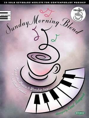 Sunday Morning Blend, Volume 2: 25 Solo Keyboard Medleys for Contemporary Worship Arr. by Carol Tornquist - Hal Leonard Corp (Creator)