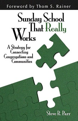 Sunday School That Really Works: A Strategy for Connecting Congregations and Communities - Parr, Steve, and Rainer, Thom, Dr. (Foreword by)
