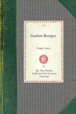 Sunkist Recipes: Oranges-Lemons - Bradley, Alice (Compiled by), and California Fruit Growers Exchange (Creator)