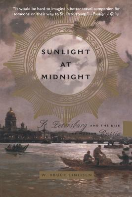 Sunlight at Midnight St. Petersburg and the Rise of Modern Russia - Lincoln, W Bruce, and Lincoln, Bruce