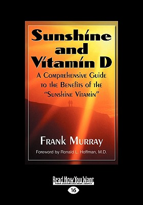 Sunshine and Vitamin D: A Comprehensive Guide to the Benefits of the ''Sunshine Vitamin (Easyread Large Edition) - Murray, Frank, and Hoffman, Ronald L (Foreword by)