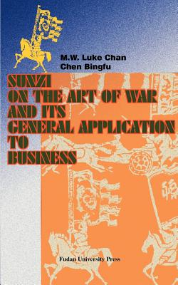 Sunzi on the Art of War and Its General Application to Business - Chan, M W Luke, Dr., and Lee, Alvin a (Introduction by), and Bingfu, Chen